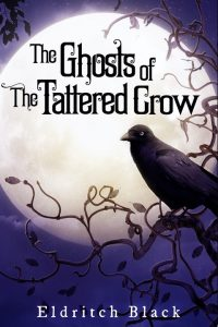 The Ghosts of the Tattered Crow by Eldritch Black
