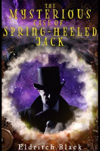 The Mysterious Case of Spring-Heeled Jack by Eldritch Black
