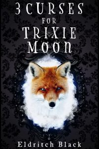 Three Curses for Trixie Moon by Eldritch Black