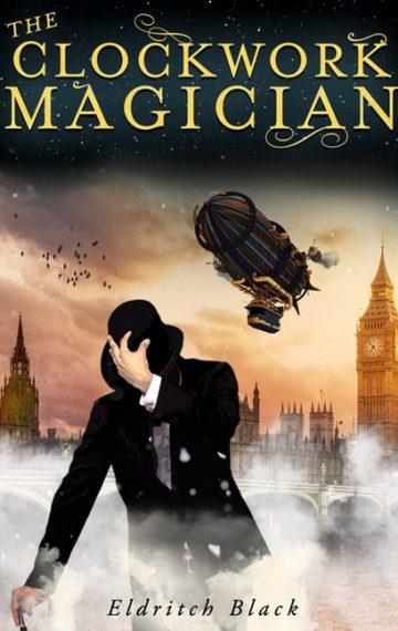The Clockwork Magician by Eldritch Black