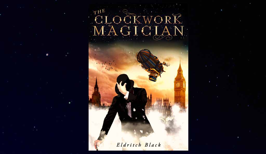 The Clockwork Magician a Gaslamp Fantasy Novel by Eldritch Black